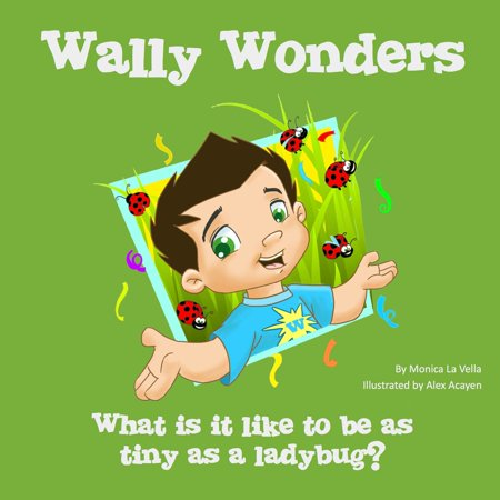 Wally Wonders - What is it like to be as tiny as a ladybug? - eBook ()