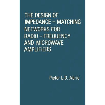 The Design of Impedance-Matching Networks for Radio-Frequency and Microwave