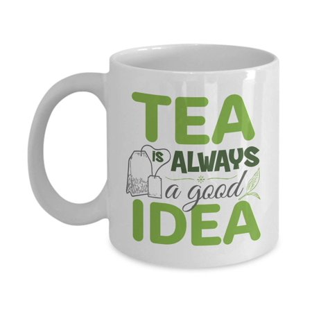 Tea Is Always A Good Idea Ceramic Coffee & Tea Gift Mug, Décor, Cute Drink Container, Accessories, Party Things, And The Best Drinking Cup Gifts For Tea Lover, Tea Addict Or Tea Drinker Men & (Easy Coffee Drinks To Make At Home)