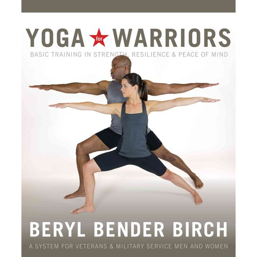 Yoga for Warriors: Basic Training in Strength, Resilience & Peace of Mind