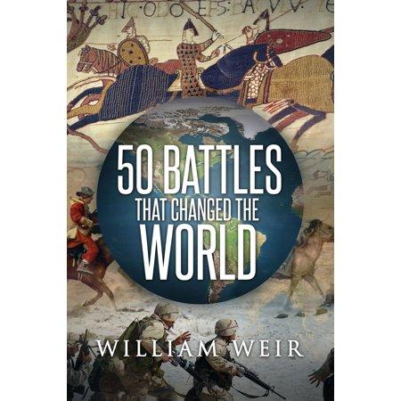 50 Battles That Changed the World - (William Wear)
