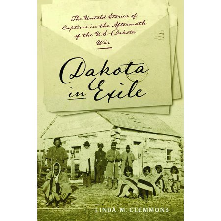 Dakota in Exile : The Untold Stories of Captives in the Aftermath of the U.S.-Dakota