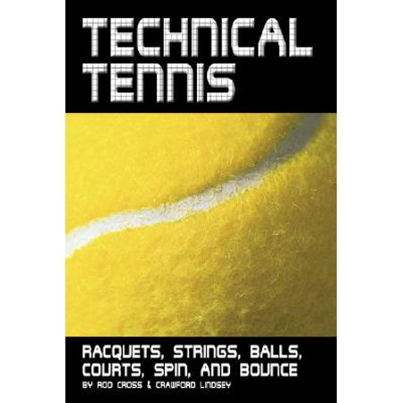 Technical Tennis : Racquets, Strings, Balls, Courts, Spin, and