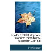Friedrich Gottlieb Klopstock, Geschichte Seines Lebens Und Seiner Schriften