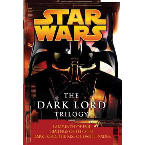 Star Wars: The Dark Lord Trilogy: Labyrinth of Evil, Revenge of the Sith, Dark Lord: The Rise of Darth Vader