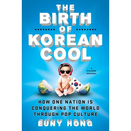 The Birth of Korean Cool : How One Nation Is Conquering the World Through Pop (Birth Of A Rich Man Korean Drama)