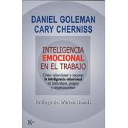 Inteligencia emocional en el trabajo : Cómo seleccionar y mejorar la inteligencia emocional en individuos, grupos y organizaciones
