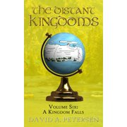 The Distant Kingdoms Volume Six: A Kingdom Falls - eBook