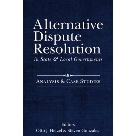 Alternative Dispute Resolution in State and Local Governments: - (Alternative Methods Of Dispute Resolution Martin Frey)