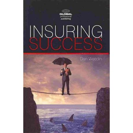 Insuring Success  An Insurance Professionals Guide To Increased Sales  A More Rewarding Career  And An Enriched Life