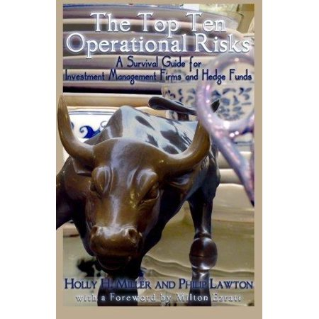 The Top Ten Operational Risks  A Survival Guide For Investment Management Firms And Hedge Funds