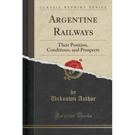 Argentine Railways  Their Position  Conditions  And Prospects  Classic Reprint
