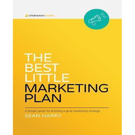 The Best Little Marketing Plan: A Simple Workbook for Building a Great Marketing Strategy.