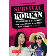 Survival Korean : How to Communicate without Fuss or Fear Instantly! (Korean Phrasebook & Dictionary)