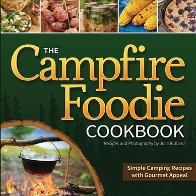 Grass Fed Gourmet Cookbook - The Campfire Foodie Cookbook: Simple Camping Recipes With Gourmet Appeal