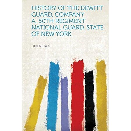 History Of The Dewitt Guard  Company A  50Th Regiment National Guard  State Of New York