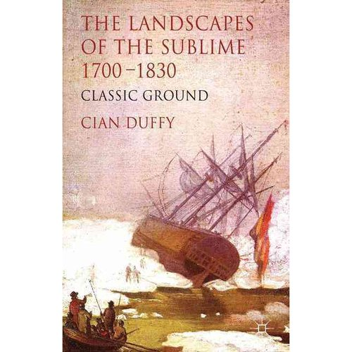 The Landscapes of the Sublime 1700-1830: Classic Ground