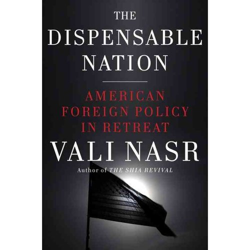 The Dispensable Nation American Foreign Policy in Retreat by Vali Nasr