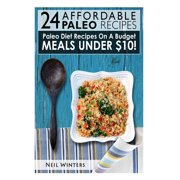24 Affordable Paleo Recipes : Paleo Diet Recipes on a Budget Meals Under $10!
