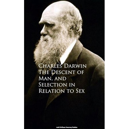 The Descent of Man, and Selection in Relation to Sex -