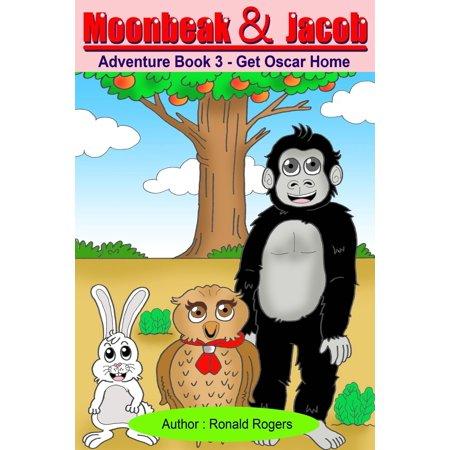 Moonbeak and Jacob Adventure Book 3: Get Oscar Home (Children's Book Age 3 to 8) -
