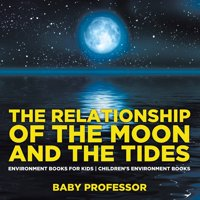 The Relationship of the Moon and the Tides - Environment Books for Kids - Children's Environment Books