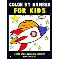 Color by Number for Kids : Outer Space Coloring Activity Book for Kids: Astronaut Traveling Through Space Coloring Book for Children and Toddlers with Rocket Ships, Planets of the Solar System, Stars and Aliens