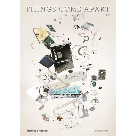 Things Come Apart : A Teardown Manual for Modern Living