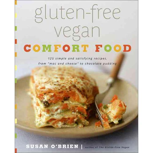 "Gluten-Free Vegan Comfort Food: 125 Simple and Satisfying Recipes from ""Mac n' Cheese"" to Chocolate Pudding"