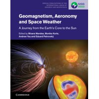 Special Publications of the International Union of Geodesy a: Geomagnetism, Aeronomy and Space Weather: A Journey from the Earth's Core to the Sun (Hardcover)