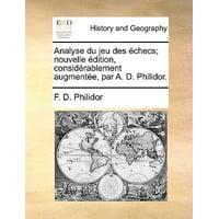 Analyse Du Jeu Des Checs; Nouvelle Dition, Considrablement Augmente, Par A. D. Philidor.