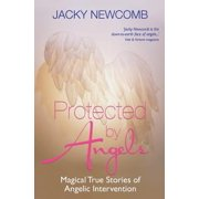 Protected by Angels : Magical True Stories of Angelic Intervention