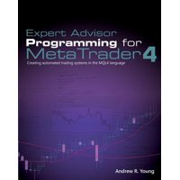 Expert Advisor Programming for Metatrader 4 : Creating Automated Trading Systems in the Mql4 Language