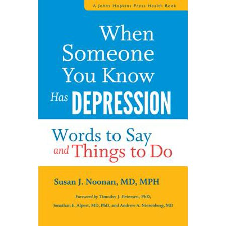 When Someone You Know Has Depression : Words to Say and Things to (Best Things To Say To Someone With Depression)