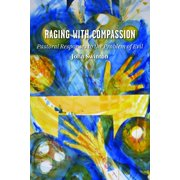 Raging with Compassion : Pastoral Responses to the Problem of Evil