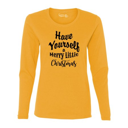 Have Yourself a Merry Christmas Shirt Womens Long Sleeve