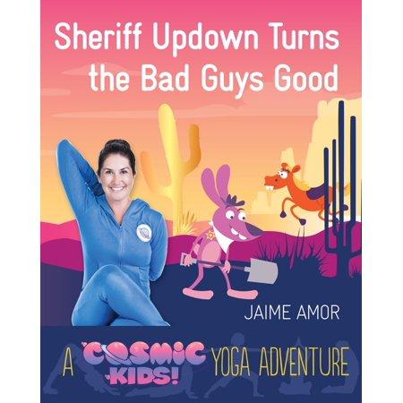 Sheriff Updown Turns the Bad Guys Good : A Cosmic Kids Yoga Adventure ()