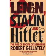 Lenin, Stalin and Hitler : The Age of Social Catastrophe. Robert Gellately