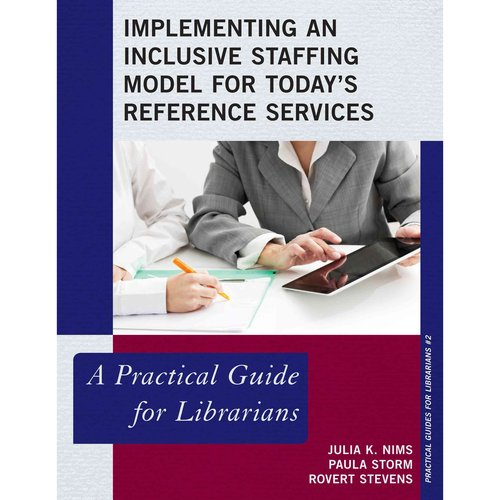 Implementing an Inclusive Staffing Model for Today's Reference Services: A Practical Guide for Librarians