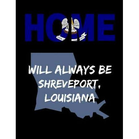 Home Will Always Be Shreveport, Louisiana: LA State Note Book (Best Beauty Supply Shreveport La)