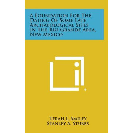 A Foundation For The Dating Of Some Late Archaeological Sites In The Rio Grande Area  New Mexico