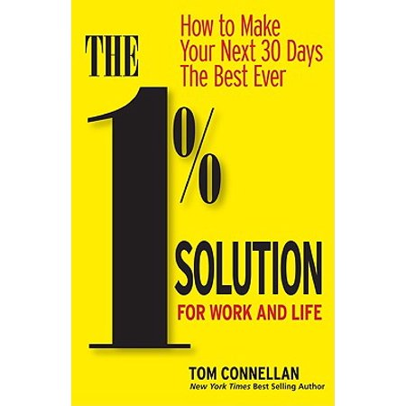 The 1% Solution for Work and Life : How to Make Your Next 30 Days the Best (Best Hosted Ftp Solutions)