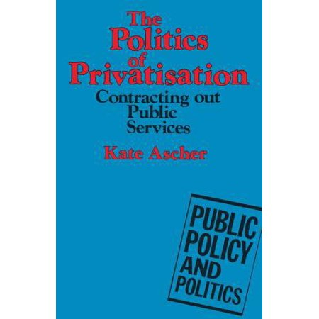The Politics Of Privatisation  Contracting Out Public Services