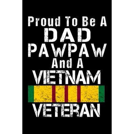 Proud To Be A Dad PawPaw And A Vietnam Veteran : Journal for the Vietnam War Veteran Grandpa, Gift from Wife, Kids