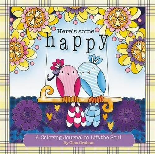 Here's Some Happy : A Coloring Journal to Lift the Soul