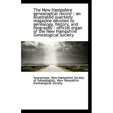 The New Hampshire Genealogical Record : An Illustrated Quarterly Magazine Devoted to Genealogy, Hist