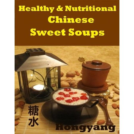 China Pearl Sweet - Healthy and Nutritious Chinese Sweet Soups: 15 Recipes with Photos - eBook