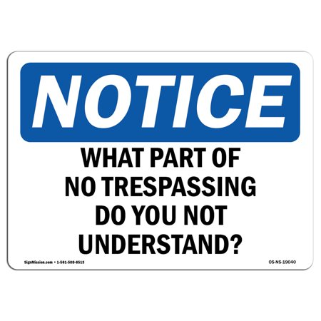 OSHA Notice Sign - What Part Of No Trespassing Do You Not Understand | Choose from: Aluminum, Rigid Plastic or Vinyl Label Decal | Protect Your Business, Work Site, Warehouse & Shop | Made in the