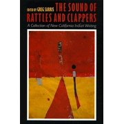 The Sound of Rattles and Clappers : A Collection of New California Indian Writing