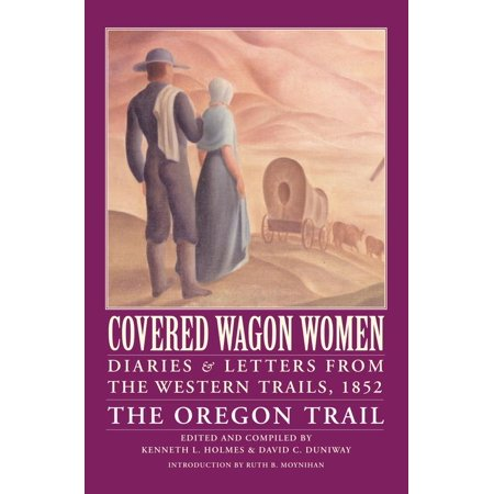 - Covered Wagon Women, Volume 5 : Diaries and Letters from the Western Trails, 1852: The Oregon Trail